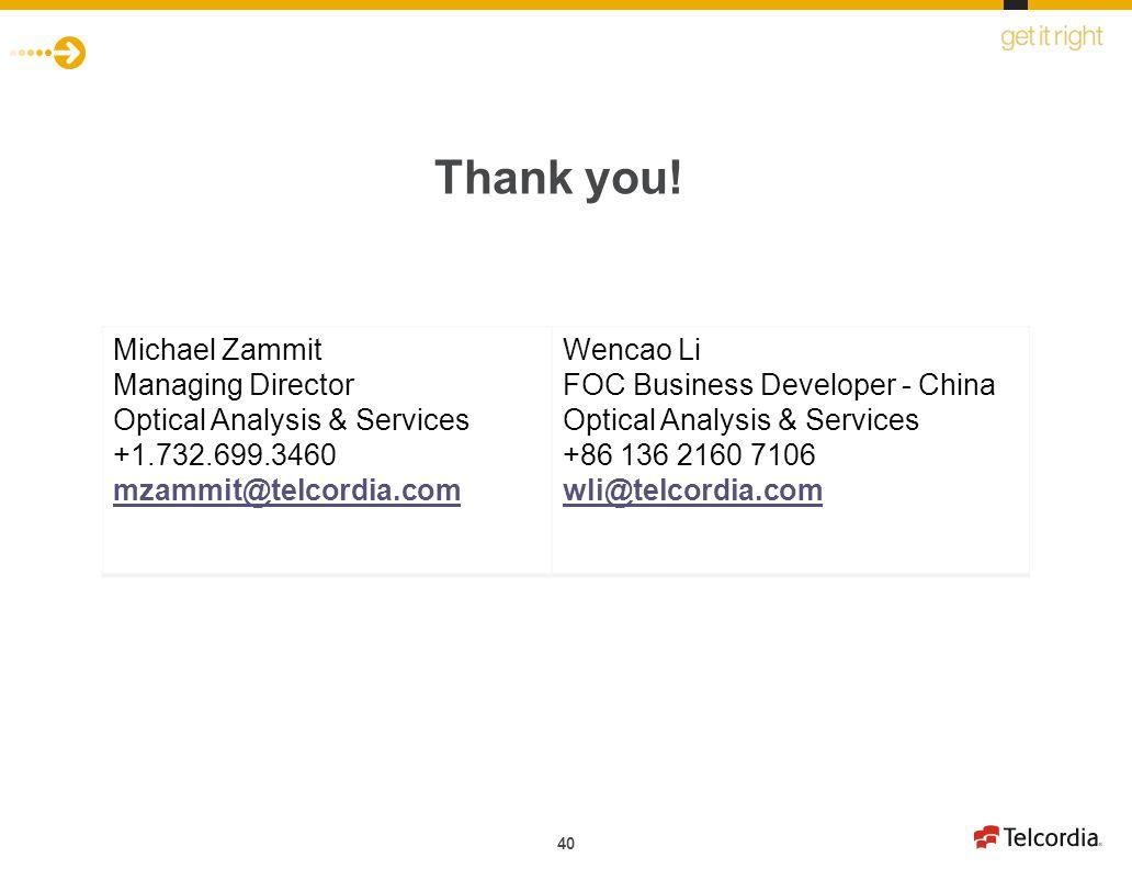 40 Thank you! Michael Zammit Managing Director Optical Analysis & Services +1.732.699.3460 mzammit@telcordia.com Wencao Li FOC Business Developer - Ch