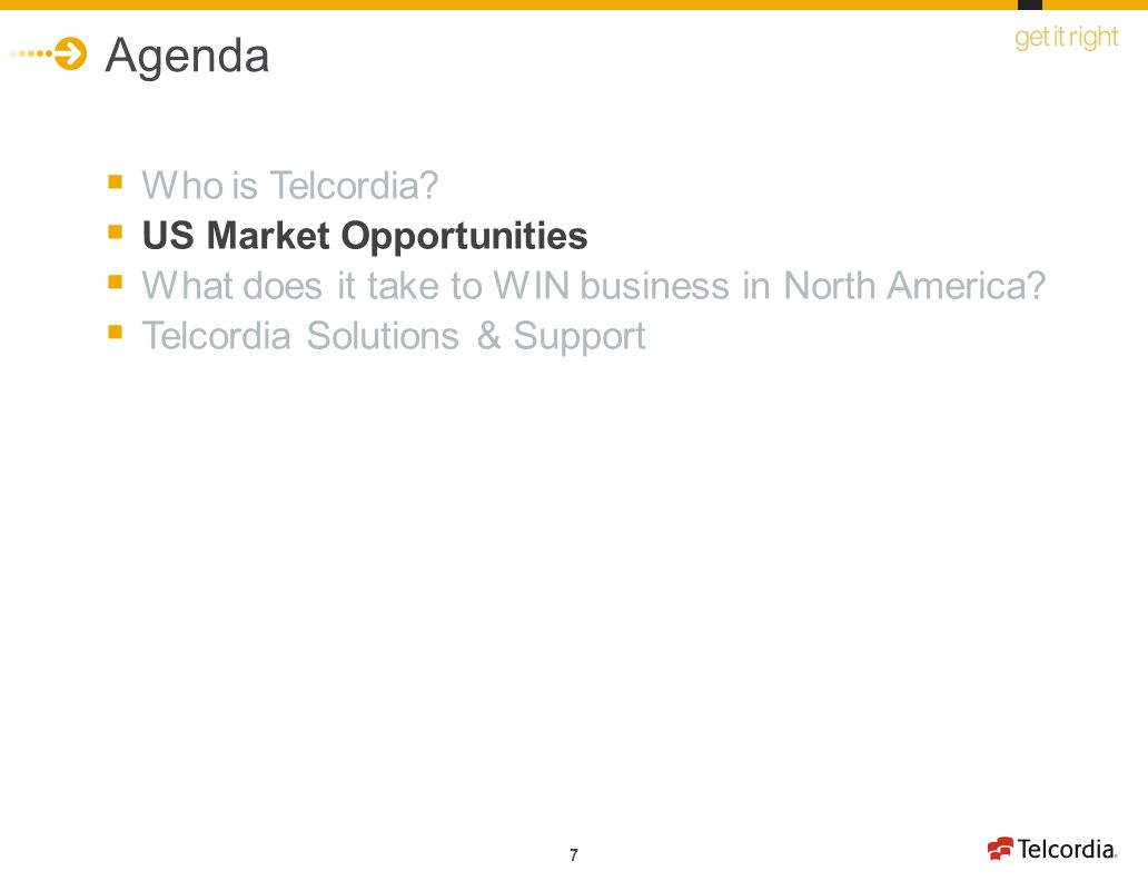 7 Agenda Who is Telcordia? US Market Opportunities What does it take to WIN business in North America? Telcordia Solutions & Support