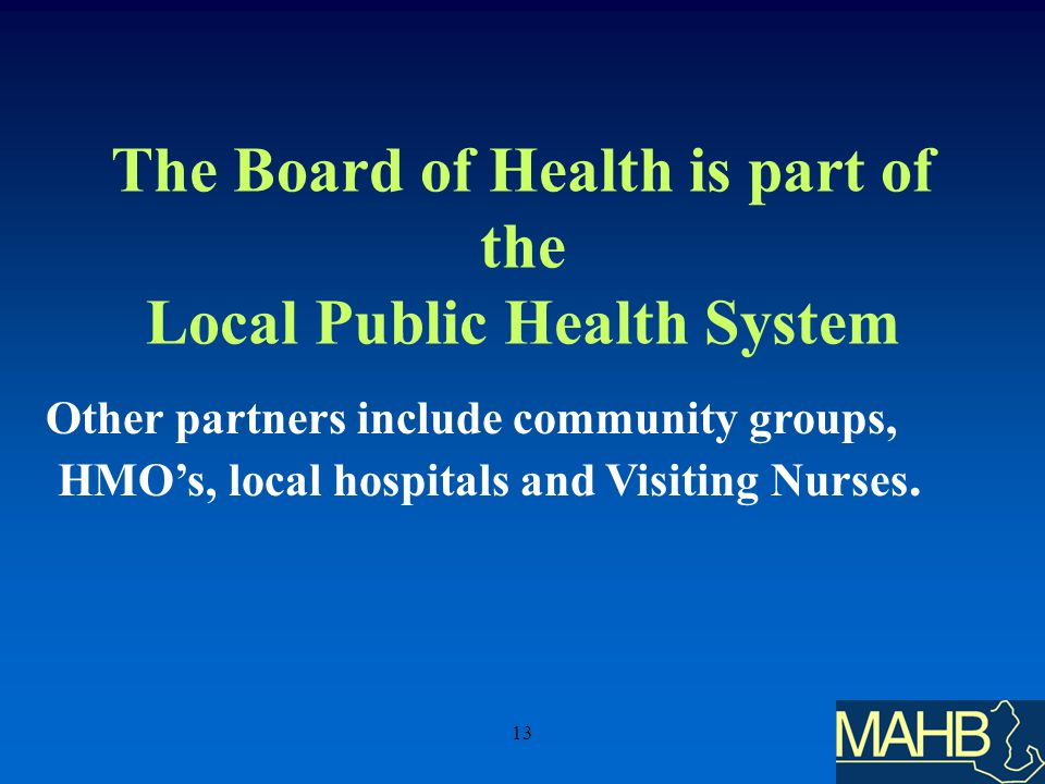 13 The Board of Health is part of the Local Public Health System Other partners include community groups, HMOs, local hospitals and Visiting Nurses.