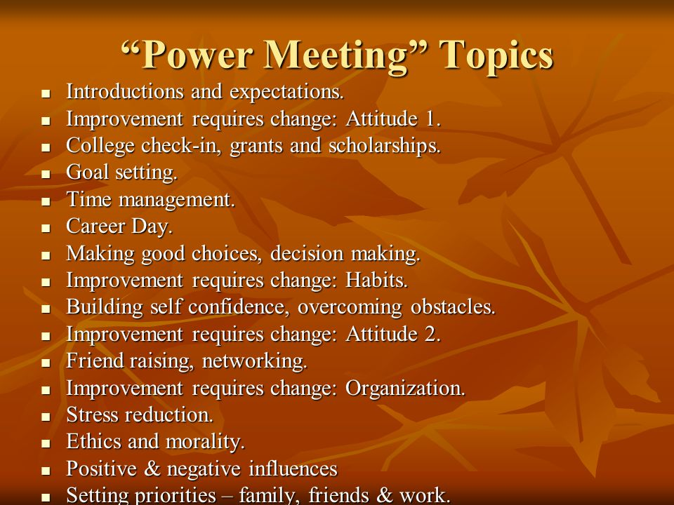 Power Meeting Topics Introductions and expectations. Introductions and expectations. Improvement requires change: Attitude 1. Improvement requires cha