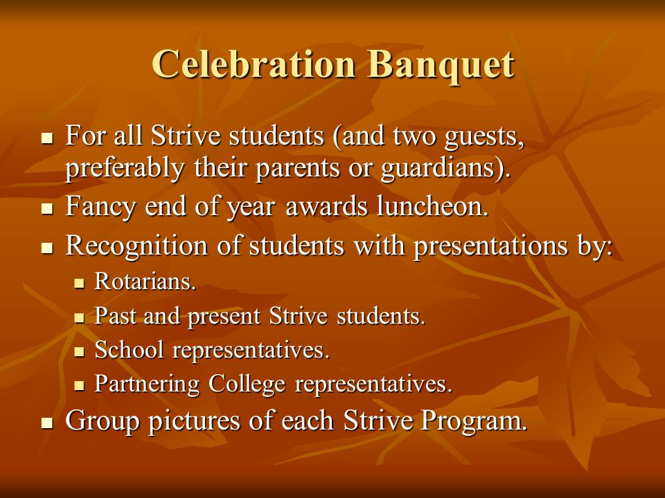 Celebration Banquet For all Strive students (and two guests, preferably their parents or guardians). For all Strive students (and two guests, preferab