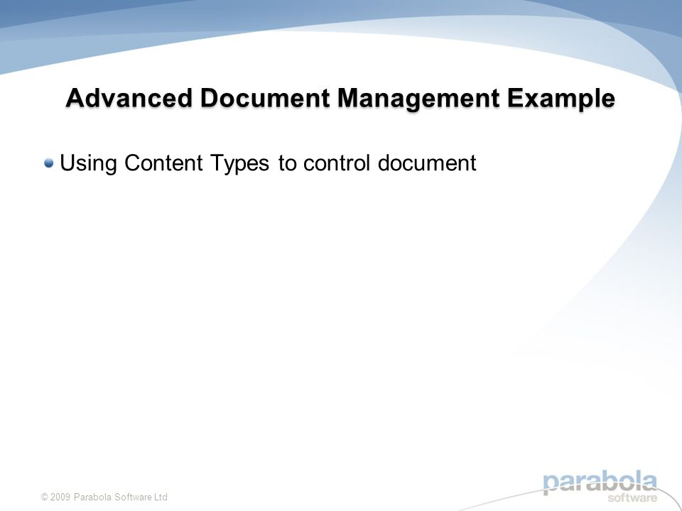 Advanced Document Management Example Using Content Types to control document © 2009 Parabola Software Ltd