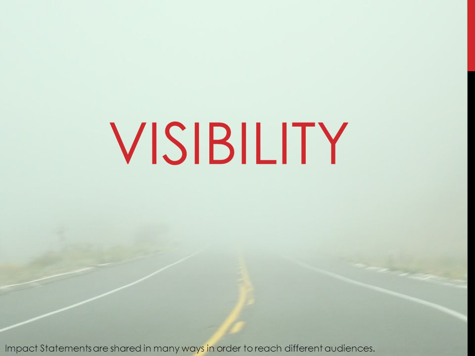 VISIBILITY Impact Statements are shared in many ways in order to reach different audiences.