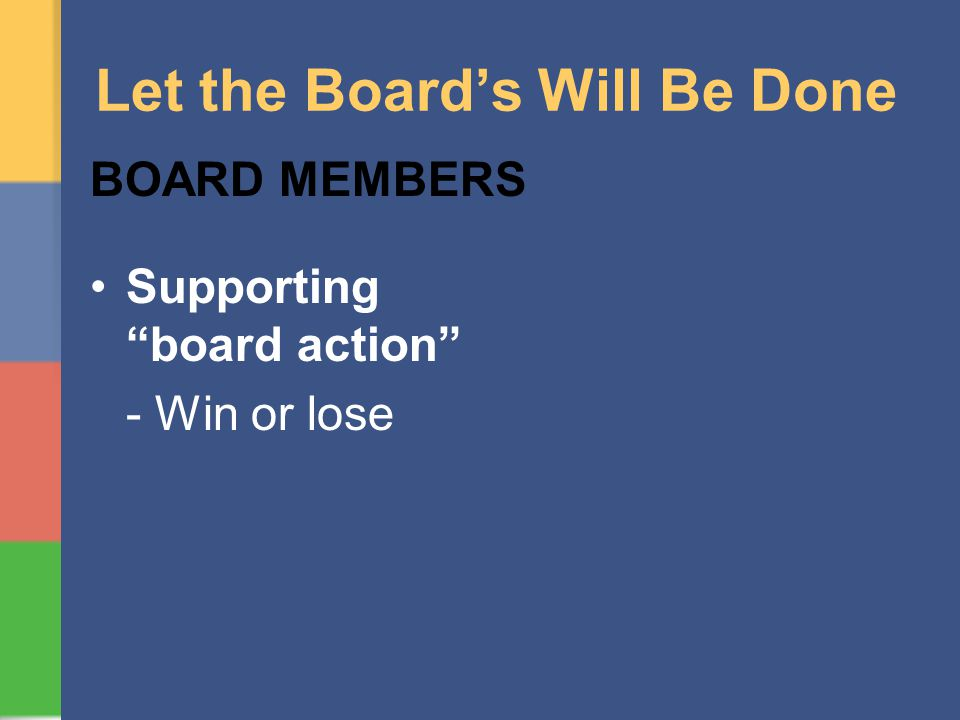 Let the Boards Will Be Done BOARD MEMBERS Supporting board action - Win or lose