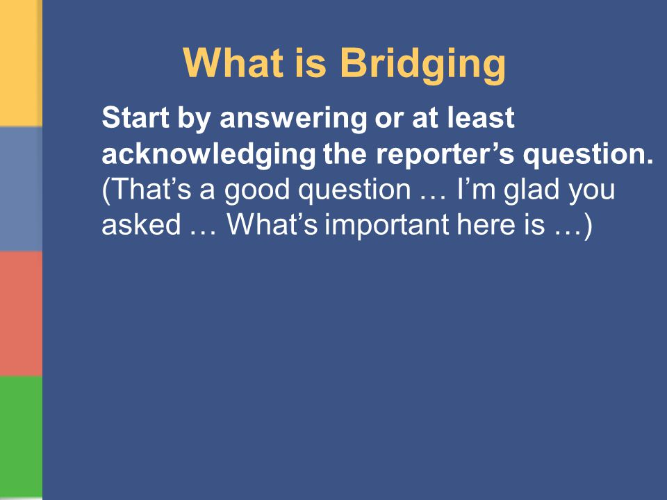 What is Bridging Start by answering or at least acknowledging the reporters question.