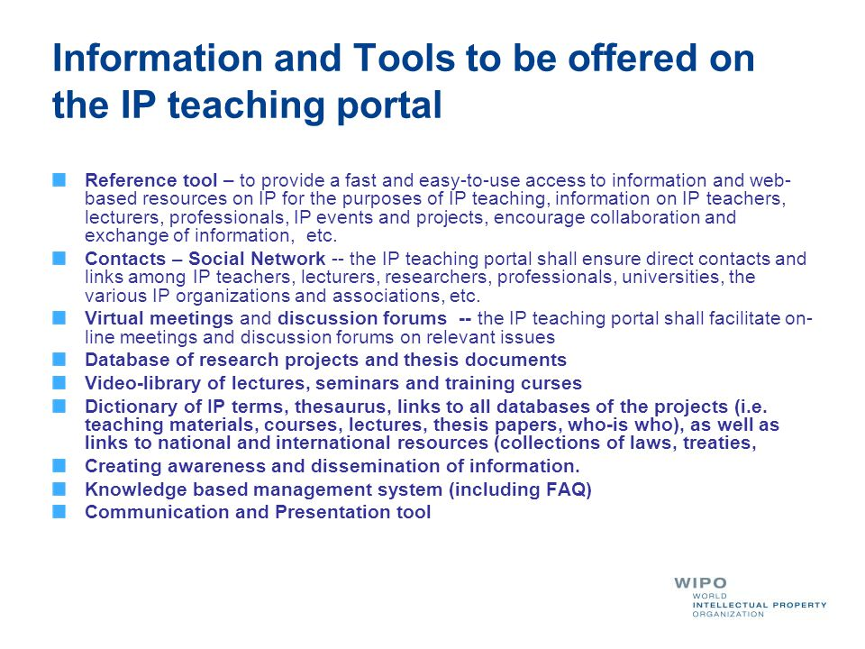 Information and Tools to be offered on the IP teaching portal Reference tool – to provide a fast and easy-to-use access to information and web- based