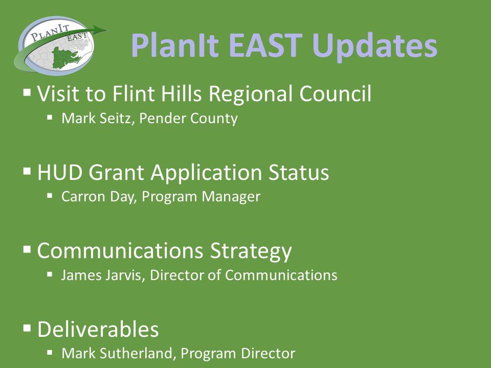 PlanIt EAST Updates Visit to Flint Hills Regional Council Mark Seitz, Pender County HUD Grant Application Status Carron Day, Program Manager Communica