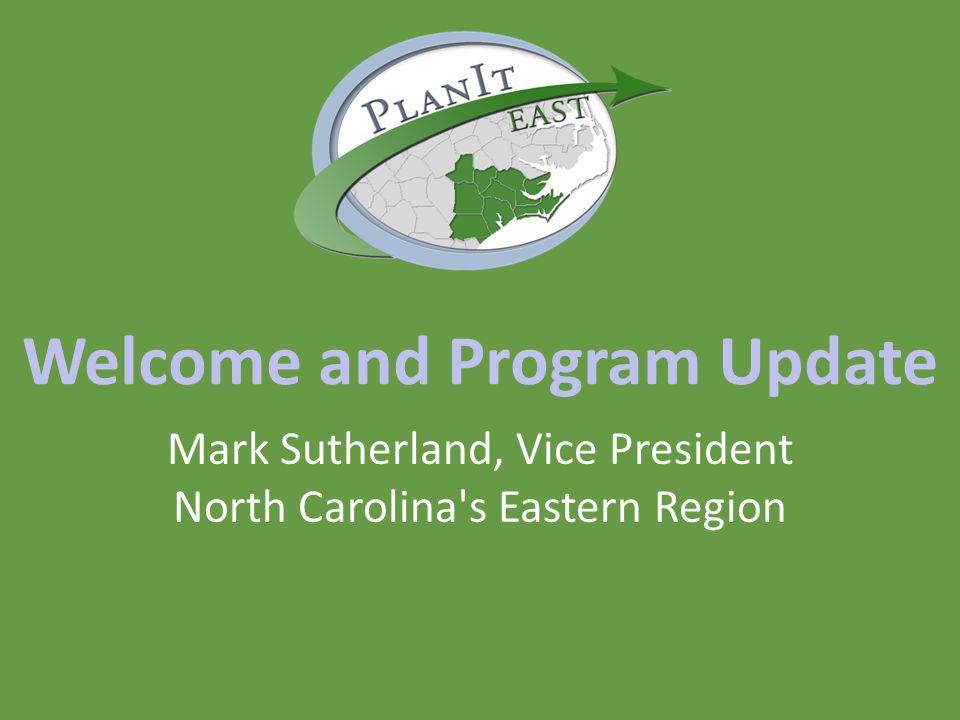 Welcome and Program Update Mark Sutherland, Vice President North Carolina s Eastern Region