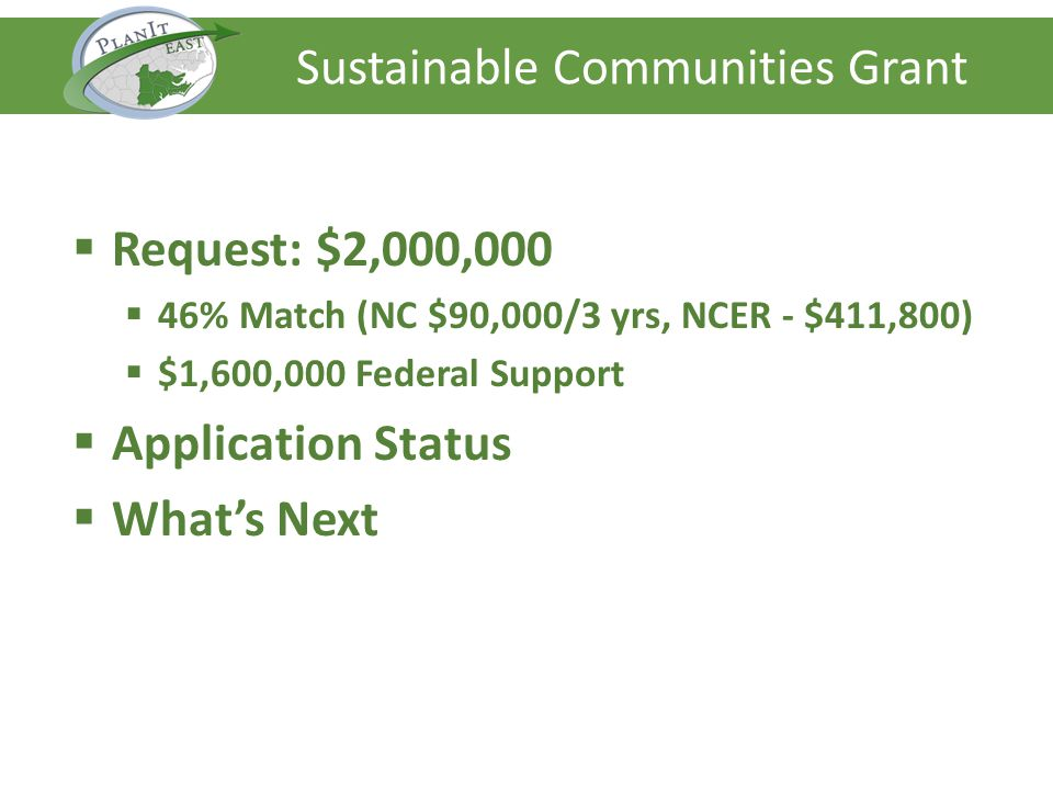 Request: $2,000,000 46% Match (NC $90,000/3 yrs, NCER - $411,800) $1,600,000 Federal Support Application Status Whats Next Sustainable Communities Gra