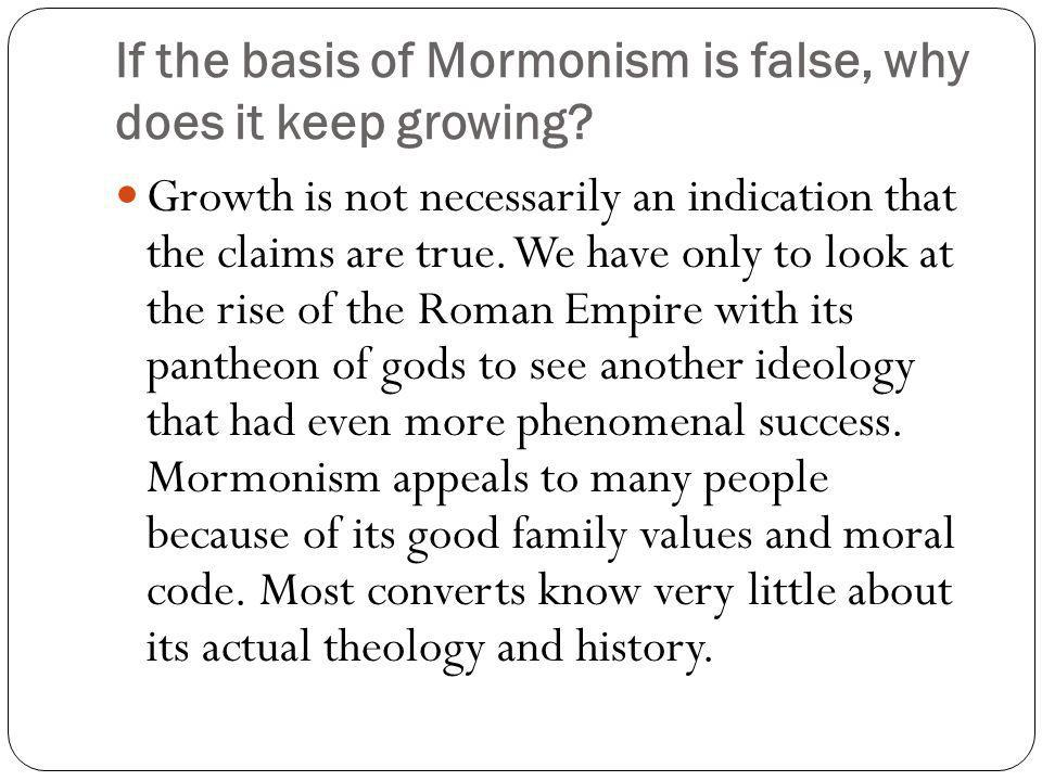 If the basis of Mormonism is false, why does it keep growing.