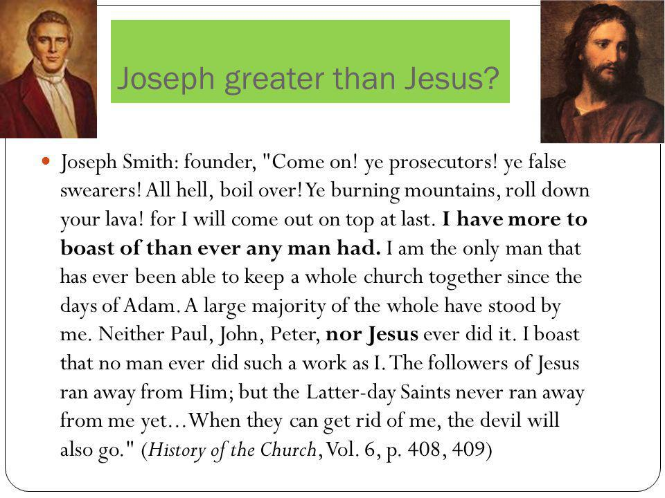Joseph greater than Jesus. Joseph Smith: founder, Come on.