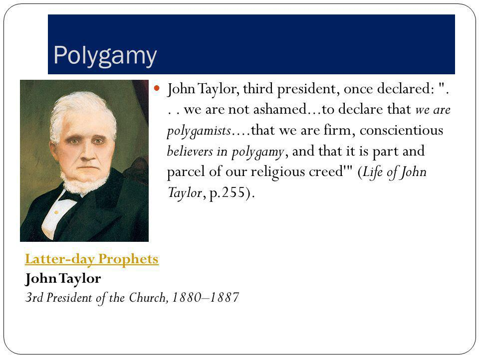 Polygamy John Taylor, third president, once declared: ...