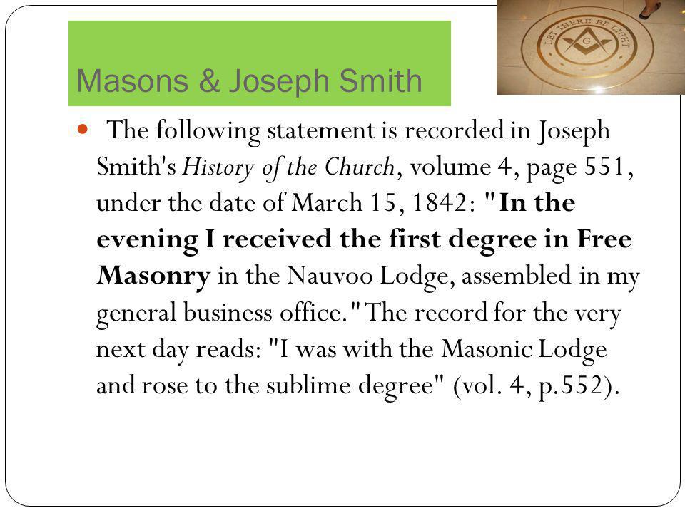 Masons & Joseph Smith The following statement is recorded in Joseph Smith's History of the Church, volume 4, page 551, under the date of March 15, 184