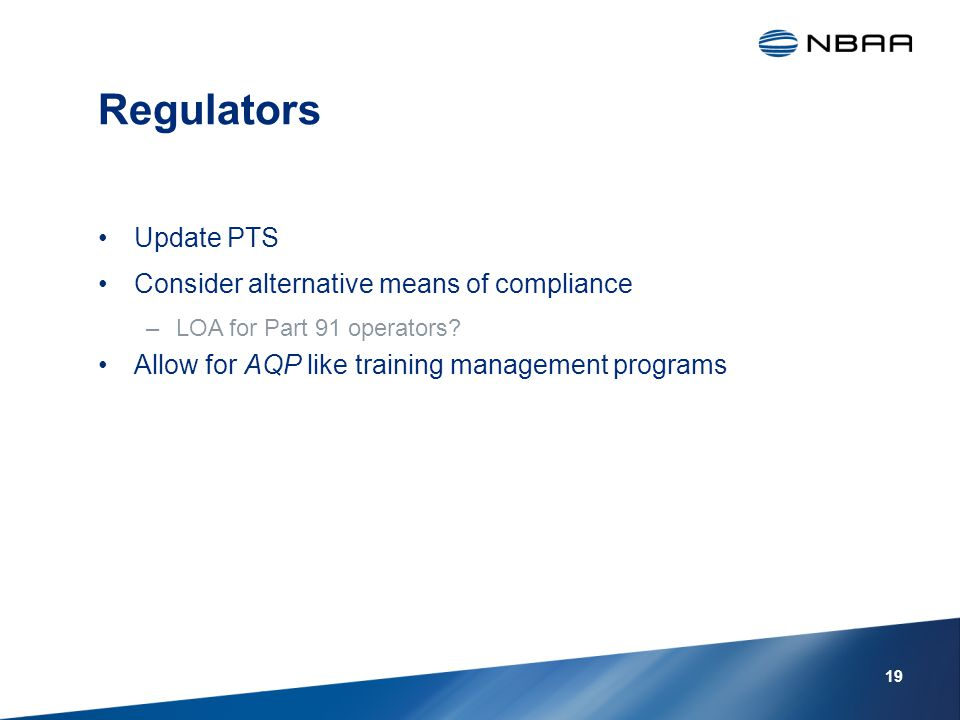Regulators Update PTS Consider alternative means of compliance –LOA for Part 91 operators.