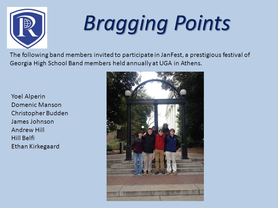 Bragging Points The following band members invited to participate in JanFest, a prestigious festival of Georgia High School Band members held annually at UGA in Athens.