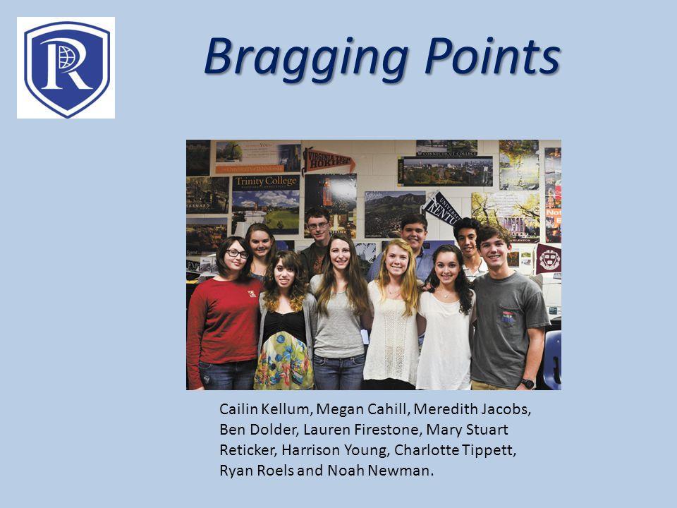Bragging Points Cailin Kellum, Megan Cahill, Meredith Jacobs, Ben Dolder, Lauren Firestone, Mary Stuart Reticker, Harrison Young, Charlotte Tippett, Ryan Roels and Noah Newman.