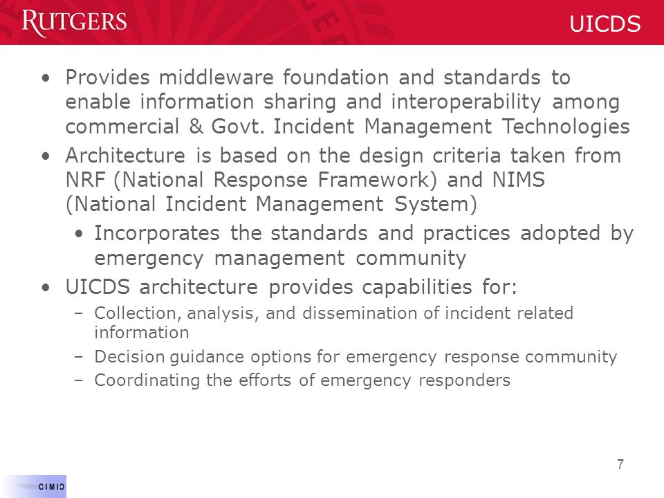 7 UICDS Provides middleware foundation and standards to enable information sharing and interoperability among commercial & Govt. Incident Management T
