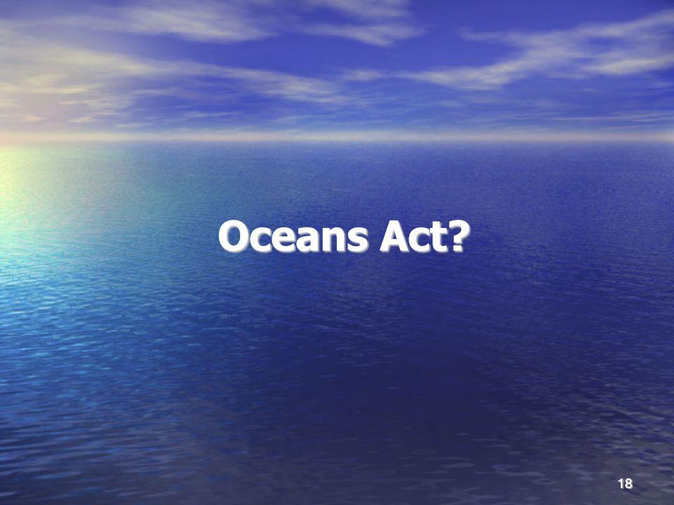 18 Oceans Act? Oceans Act?