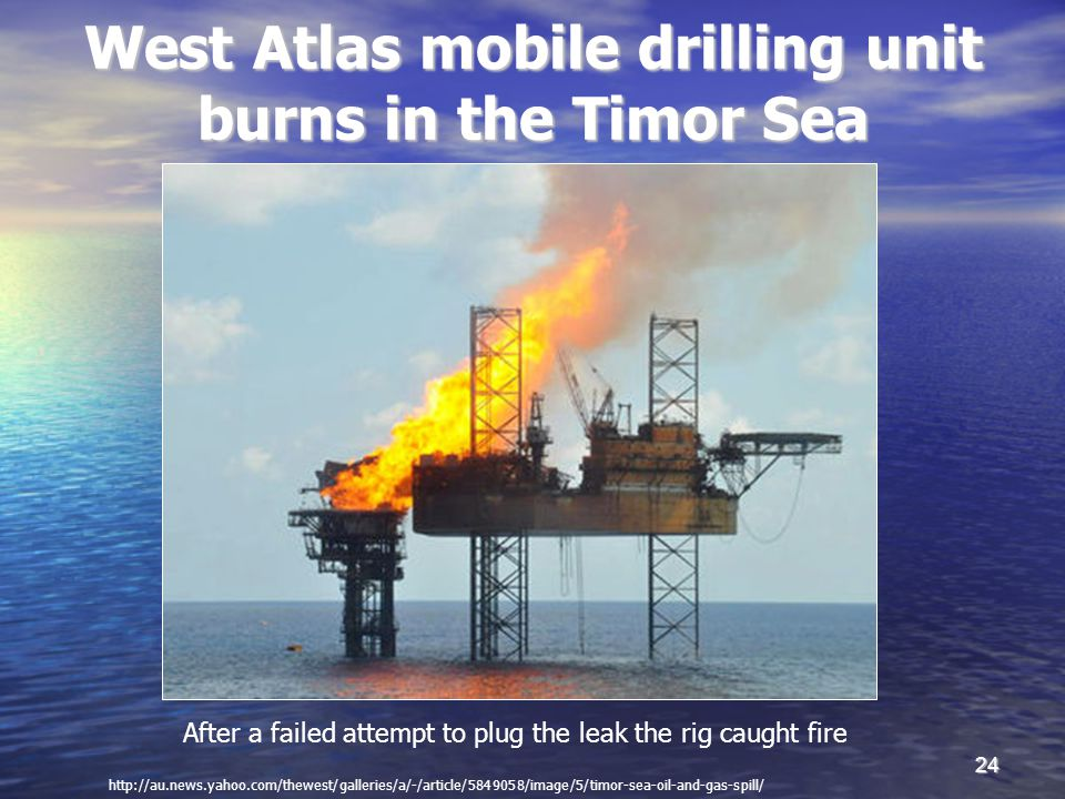 24 West Atlas mobile drilling unit burns in the Timor Sea After a failed attempt to plug the leak the rig caught fire http://au.news.yahoo.com/thewest/galleries/a/-/article/5849058/image/5/timor-sea-oil-and-gas-spill/