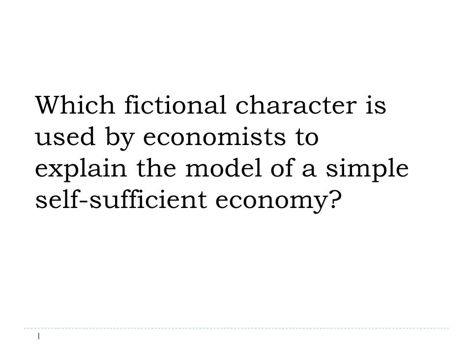 Which fictional character is used by economists to explain the model of a simple self-sufficient economy.