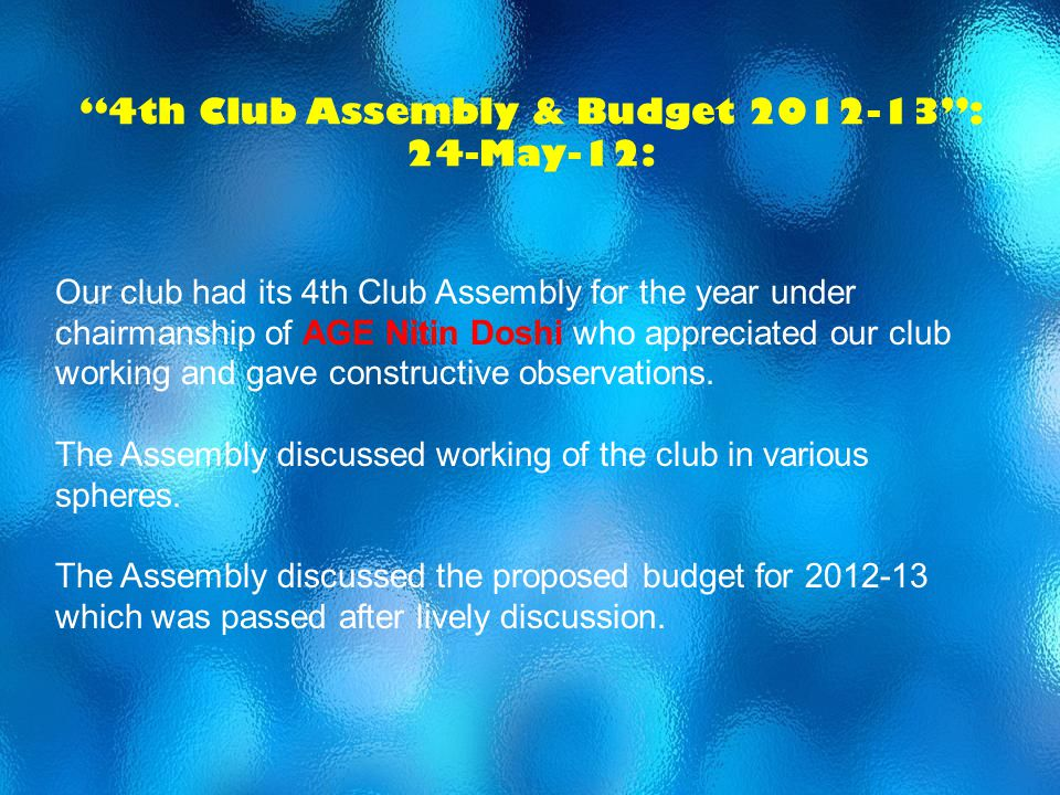 4th Club Assembly & Budget 2012-13: 24-May-12: Our club had its 4th Club Assembly for the year under chairmanship of AGE Nitin Doshi who appreciated o