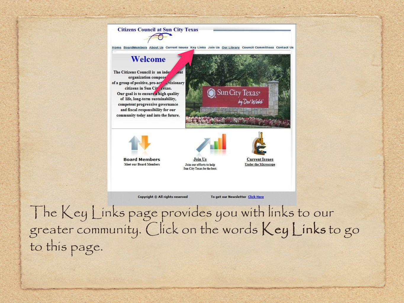 The Key Links page provides you with links to our greater community. Click on the words Key Links to go to this page.
