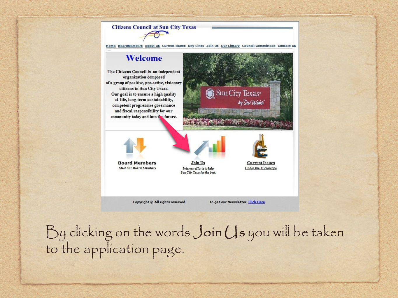 By clicking on the words Join Us you will be taken to the application page.