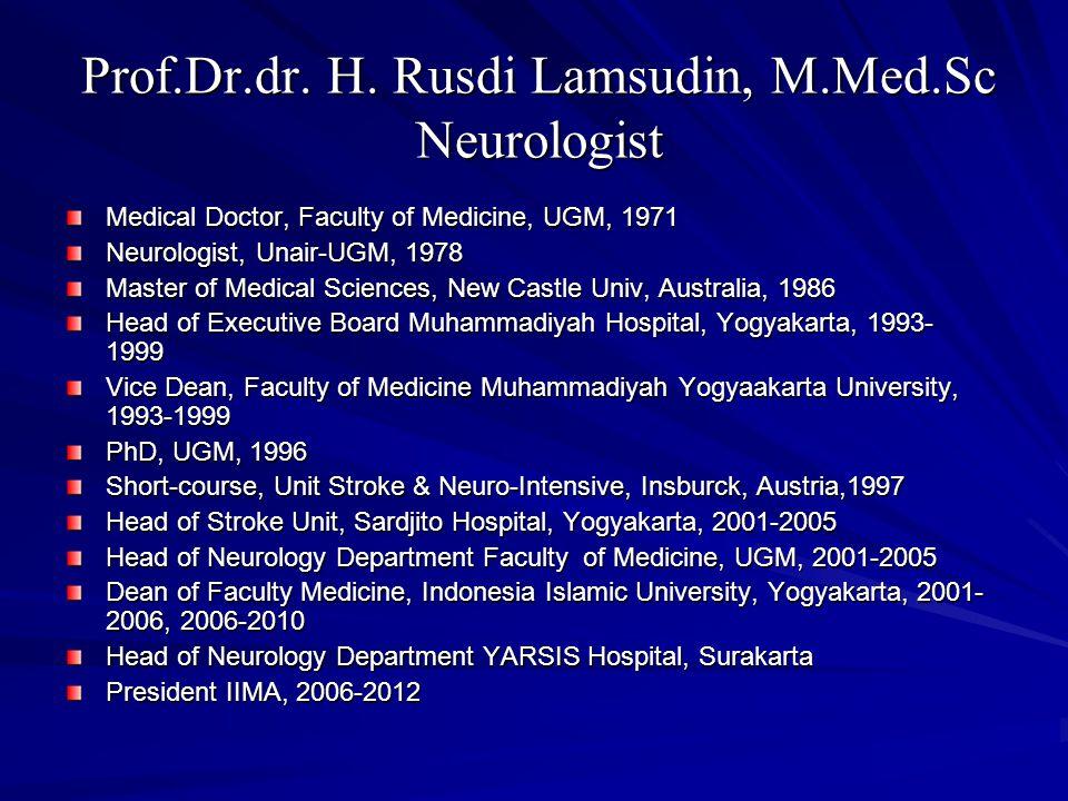 Prof.Dr.dr. H. Rusdi Lamsudin, M.Med.Sc Neurologist Medical Doctor, Faculty of Medicine, UGM, 1971 Neurologist, Unair-UGM, 1978 Master of Medical Scie
