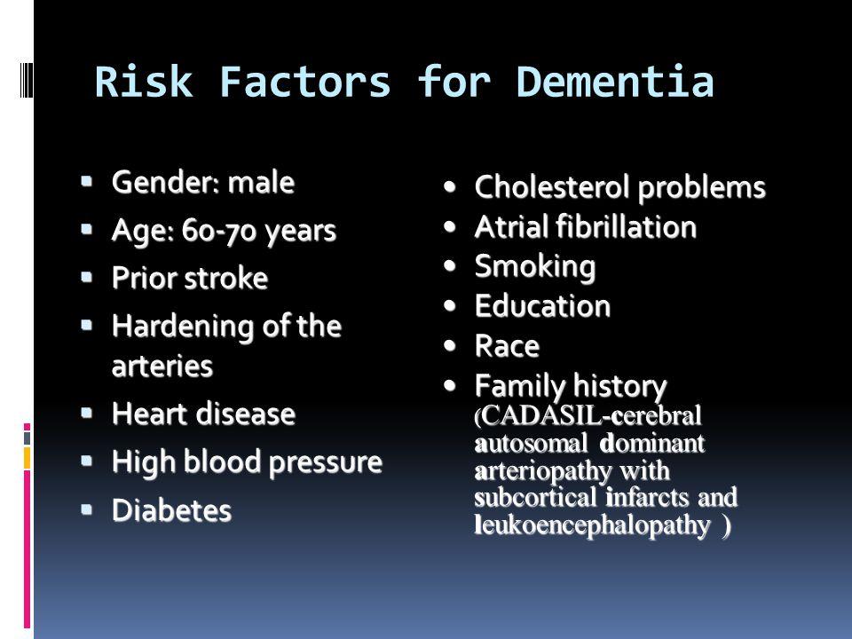 Risk Factors for Dementia Gender: male Gender: male Age: 60-70 years Age: 60-70 years Prior stroke Prior stroke Hardening of the arteries Hardening of