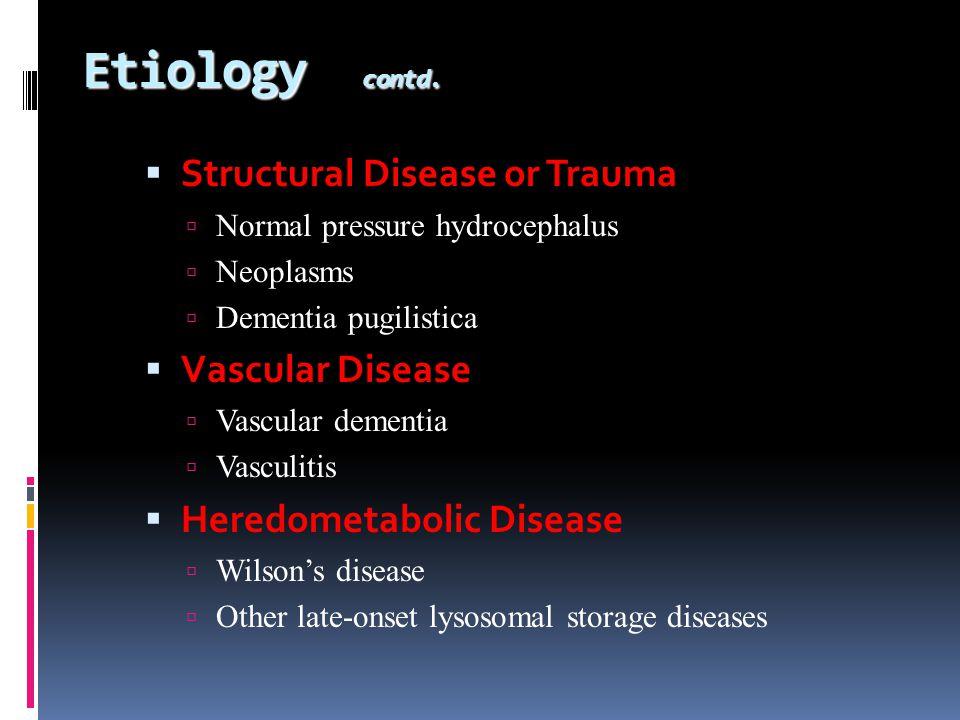 Structural Disease or Trauma Normal pressure hydrocephalus Neoplasms Dementia pugilistica Vascular Disease Vascular dementia Vasculitis Heredometaboli
