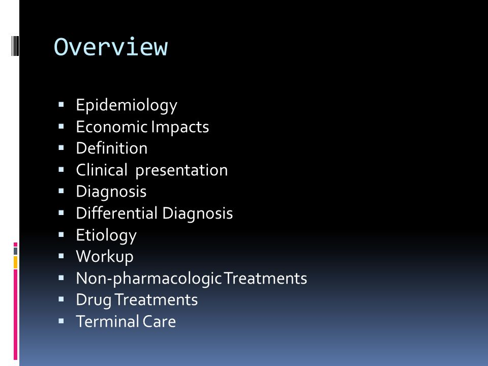Overview Epidemiology Economic Impacts Definition Clinical presentation Diagnosis Differential Diagnosis Etiology Workup Non-pharmacologic Treatments