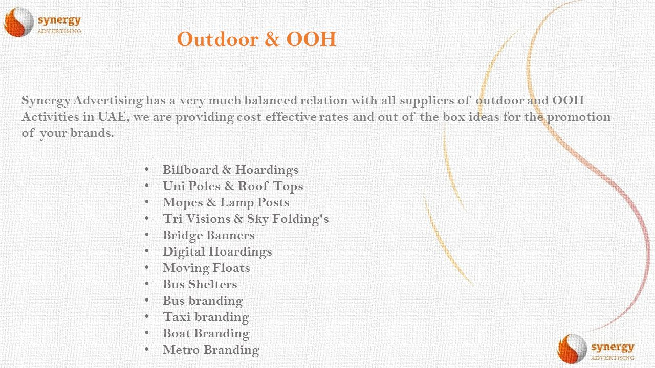 Outdoor & OOH Synergy Advertising has a very much balanced relation with all suppliers of outdoor and OOH Activities in UAE, we are providing cost eff