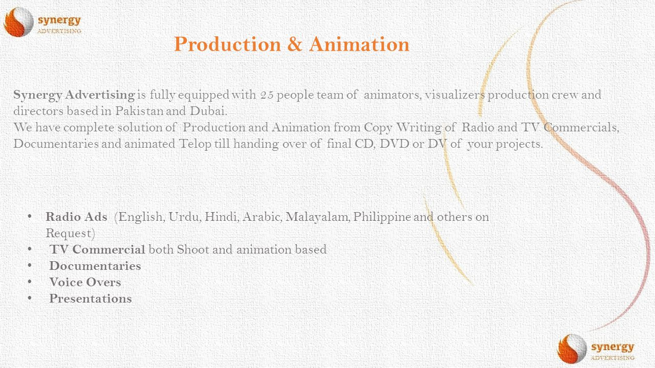 Production & Animation Synergy Advertising is fully equipped with 25 people team of animators, visualizers production crew and directors based in Paki