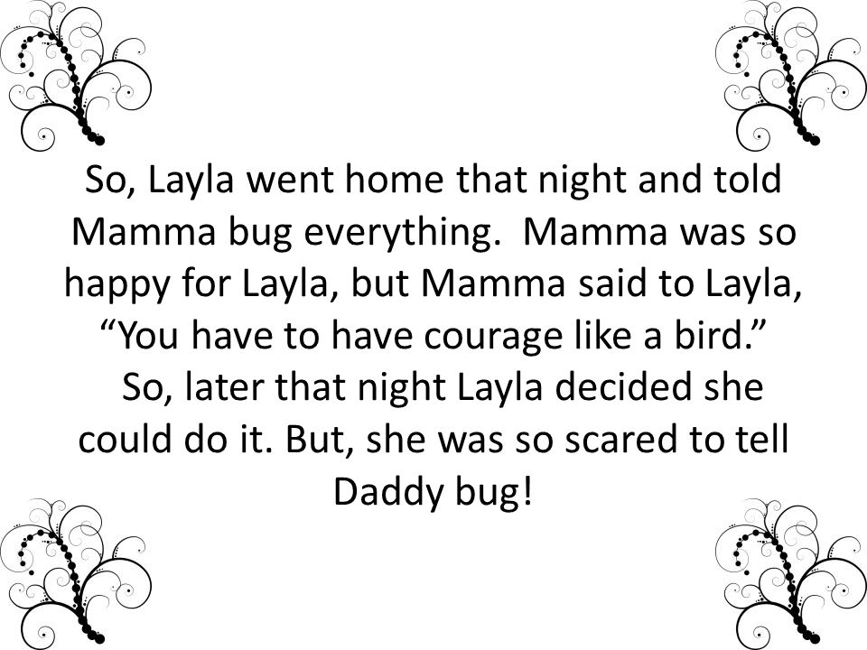 So, Layla went home that night and told Mamma bug everything.