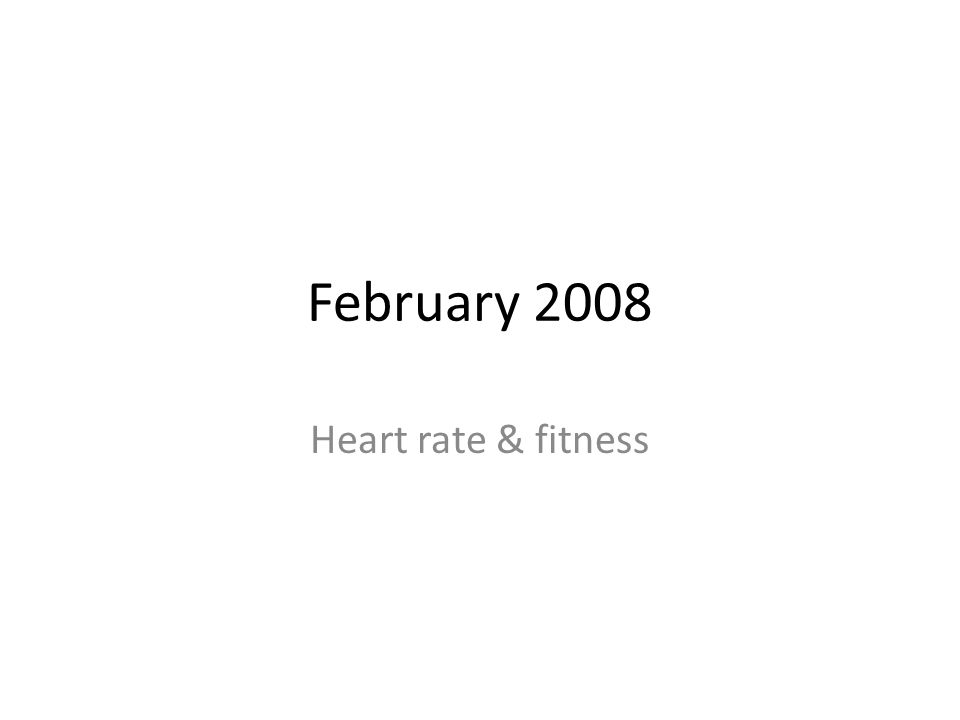 February 2008 Heart rate & fitness