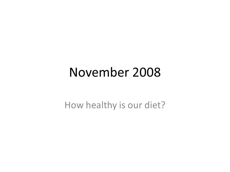 November 2008 How healthy is our diet