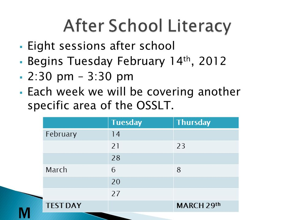 Eight sessions after school Begins Tuesday February 14 th, 2012 2:30 pm – 3:30 pm Each week we will be covering another specific area of the OSSLT.