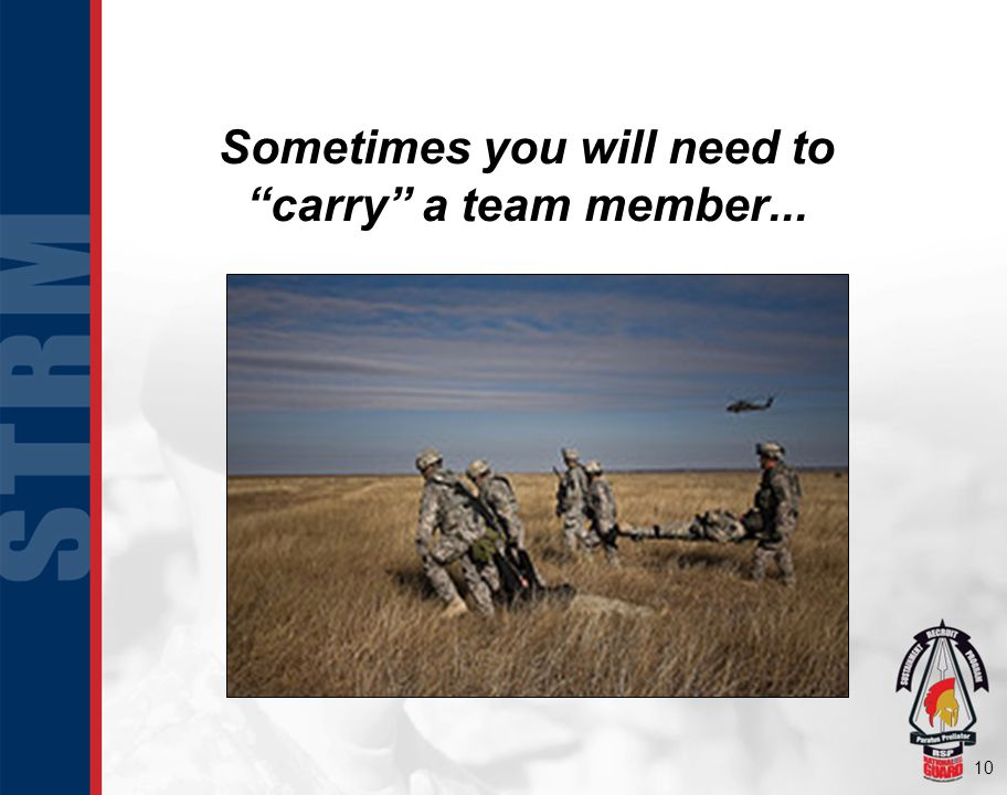 10 Sometimes you will need to carry a team member...