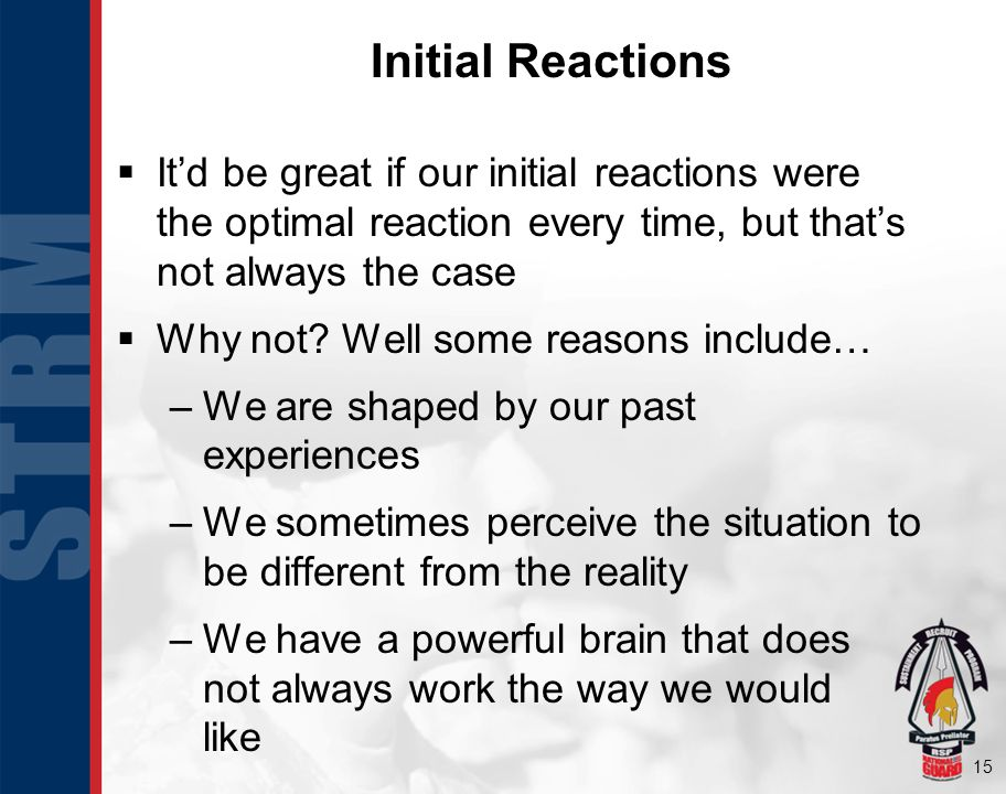 15 Initial Reactions Itd be great if our initial reactions were the optimal reaction every time, but thats not always the case Why not.