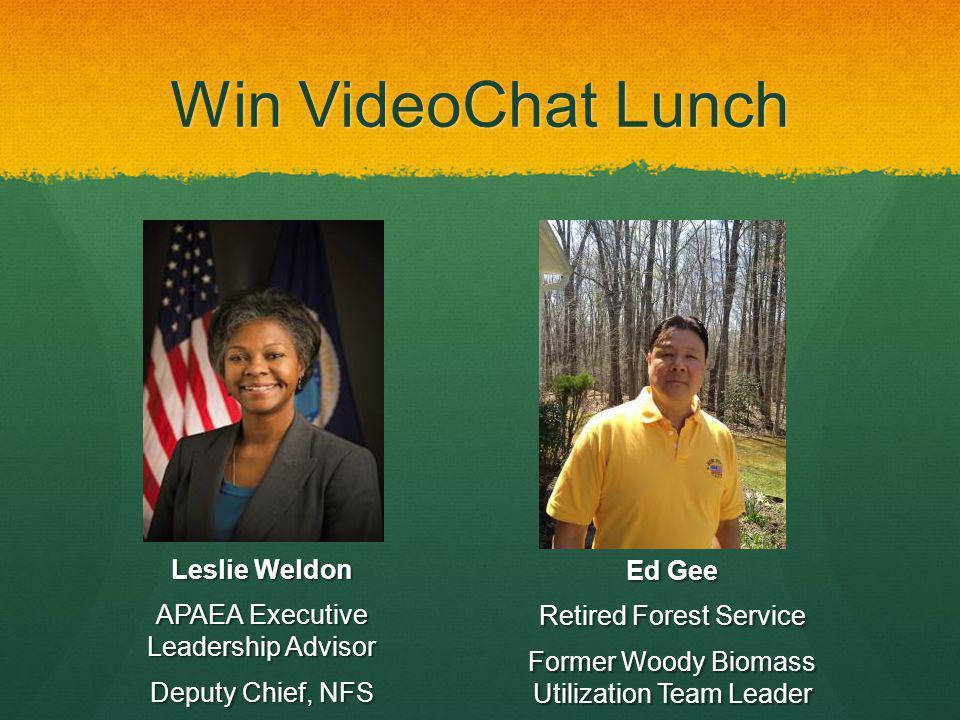Win VideoChat Lunch Ed Gee Retired Forest Service Former Woody Biomass Utilization Team Leader Leslie Weldon APAEA Executive Leadership Advisor Deputy