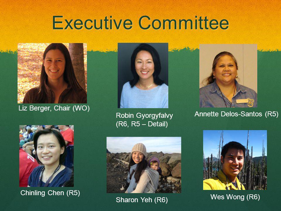Executive Committee Liz Berger, Chair (WO) Chinling Chen (R5) Wes Wong (R6) Sharon Yeh (R6) Robin Gyorgyfalvy (R6, R5 – Detail) Annette Delos-Santos (