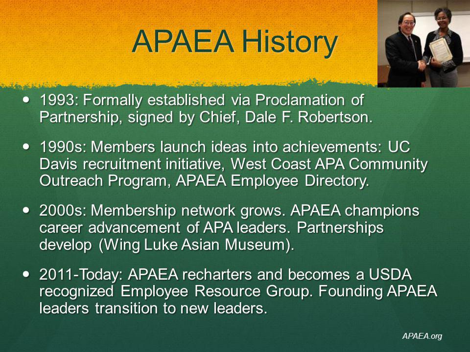 APAEA History 1993: Formally established via Proclamation of Partnership, signed by Chief, Dale F. Robertson. 1993: Formally established via Proclamat