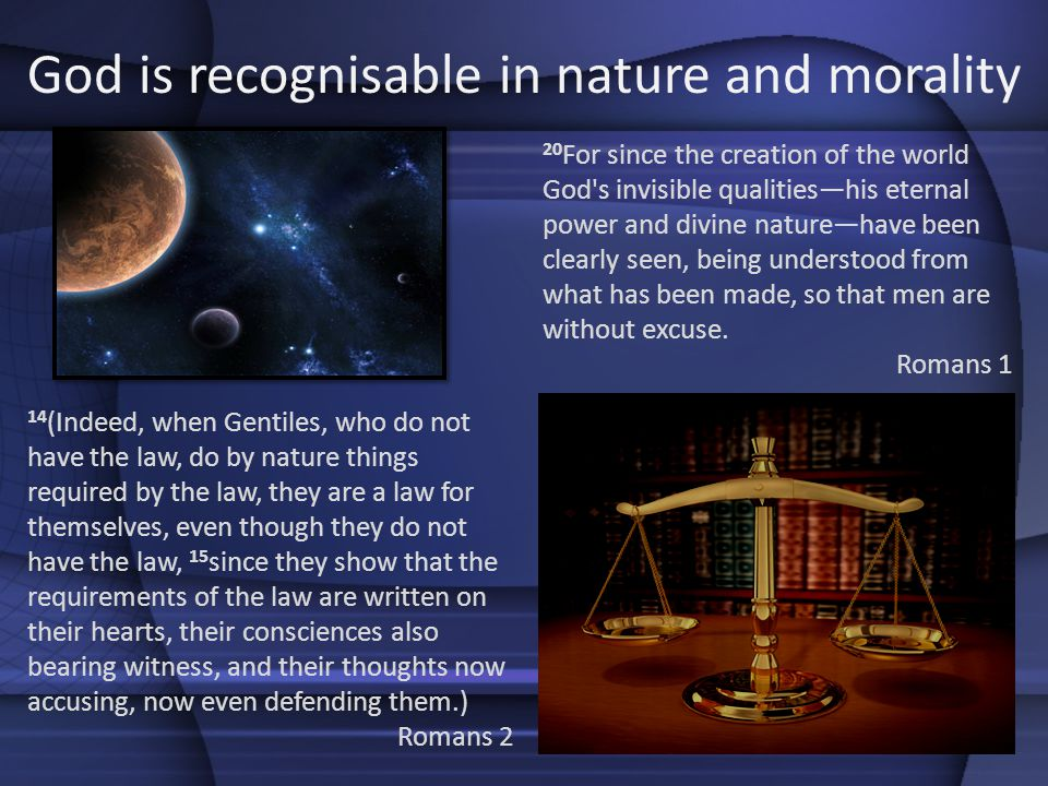 14 (Indeed, when Gentiles, who do not have the law, do by nature things required by the law, they are a law for themselves, even though they do not ha