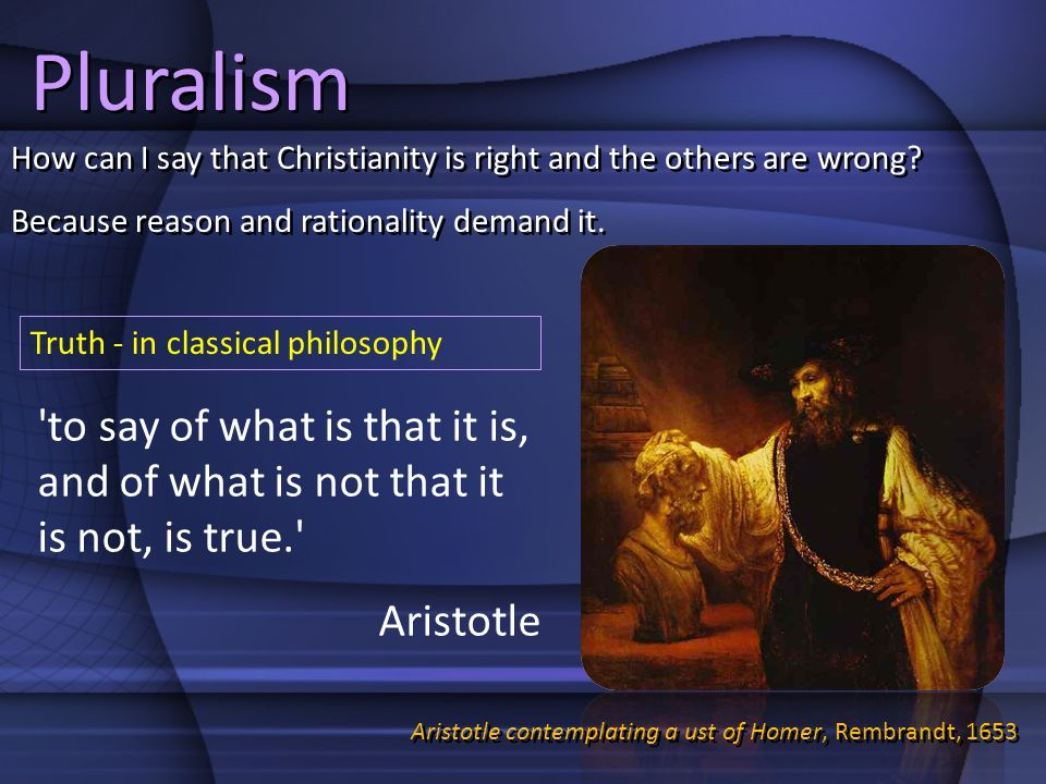Pluralism How can I say that Christianity is right and the others are wrong.
