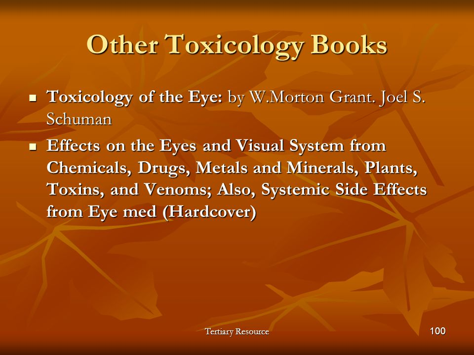 Tertiary Resource100 Toxicology of the Eye: by W.Morton Grant. Joel S. Schuman Toxicology of the Eye: by W.Morton Grant. Joel S. Schuman Effects on th