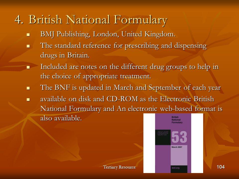 Tertiary Resource104 4.British National Formulary BMJ Publishing, London, United Kingdom. BMJ Publishing, London, United Kingdom. The standard referen