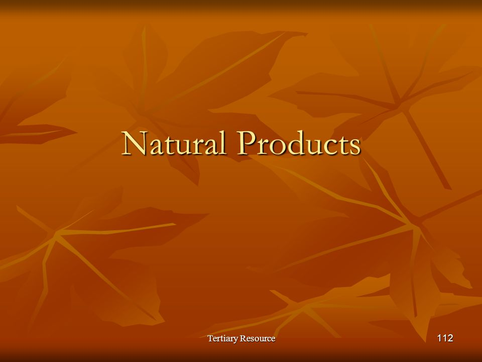 Tertiary Resource112 Natural Products
