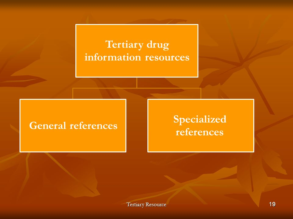 Tertiary Resource19 Tertiary drug information resources General references Specialized references