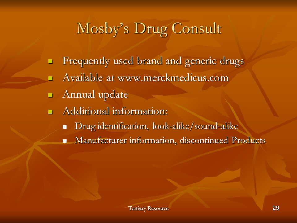 Tertiary Resource29 Mosbys Drug Consult Frequently used brand and generic drugs Frequently used brand and generic drugs Available at www.merckmedicus.