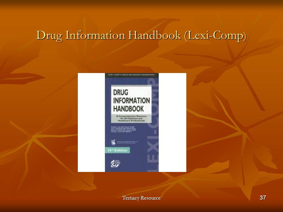 Drug Information Handbook (Lexi-Comp ) Tertiary Resource37